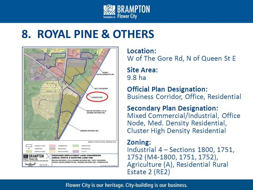 8. ROYAL PINE & OTHERS Location: W of The Gore Rd, N of Queen St E Site Area: 9.8 ha Official Plan Designation: Business Corridor, Office, Residential