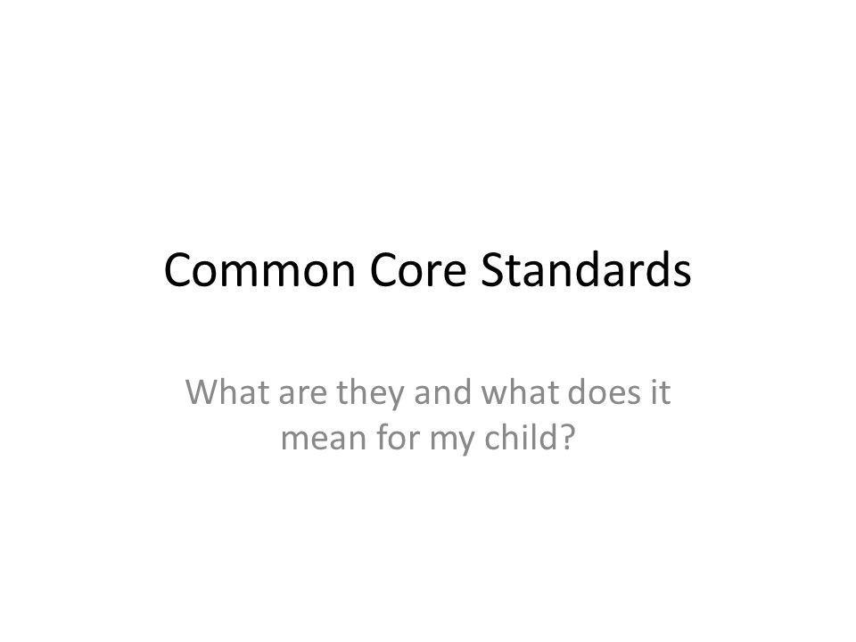 Common Core Standards What are they and what does it mean for my child