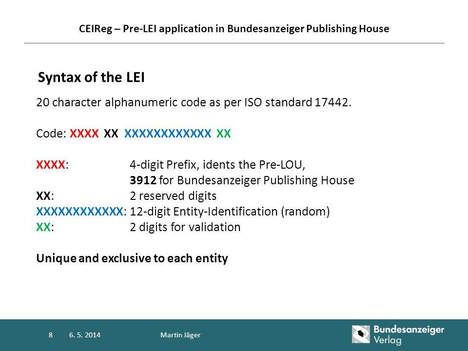 20 character alphanumeric code as per ISO standard 17442. Code: XXXX XX XXXXXXXXXXXX XX XXXX: 4-digit Prefix, idents the Pre-LOU, 3912 for Bundesanzei
