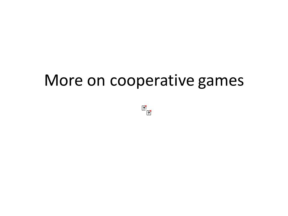 More on cooperative games