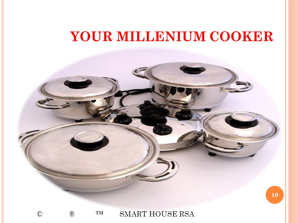 YOUR MILLENIUM COOKER 19 © ® SMART HOUSE RSA