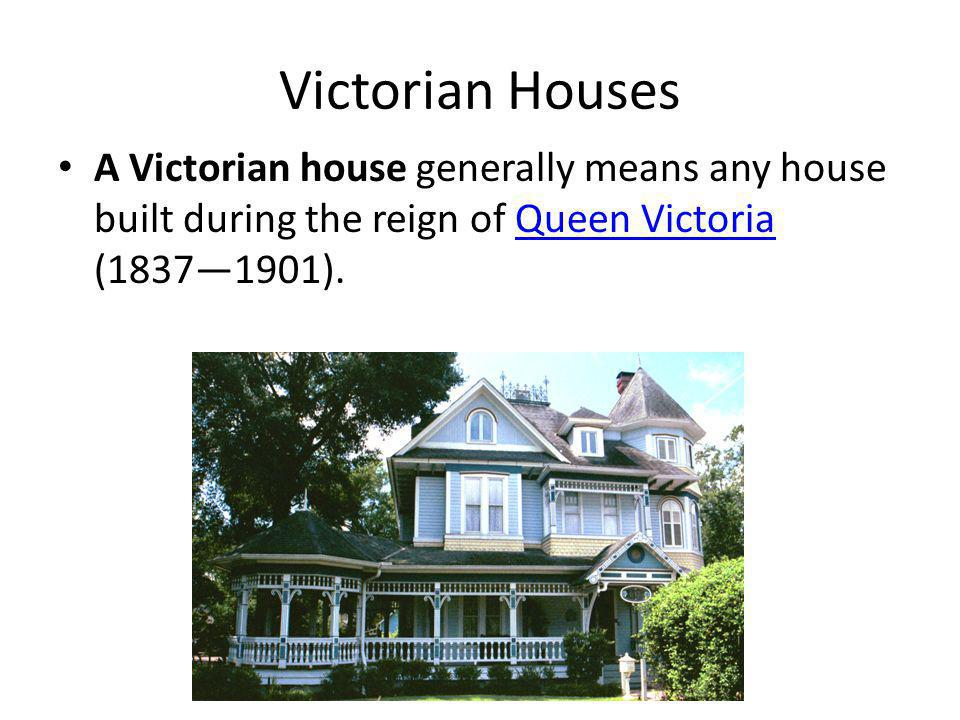 Victorian Houses A Victorian house generally means any house built during the reign of Queen Victoria (18371901).Queen Victoria
