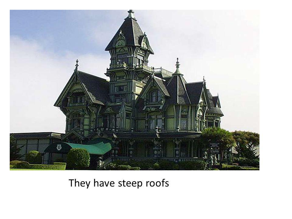 They have steep roofs