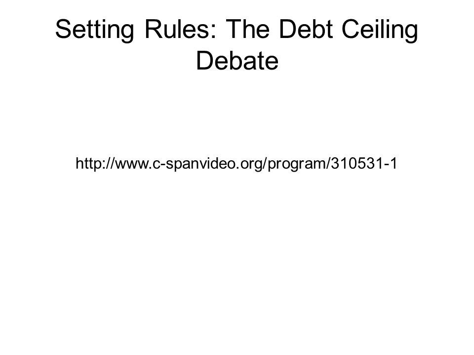 Setting Rules: The Debt Ceiling Debate http://www.c-spanvideo.org/program/310531-1