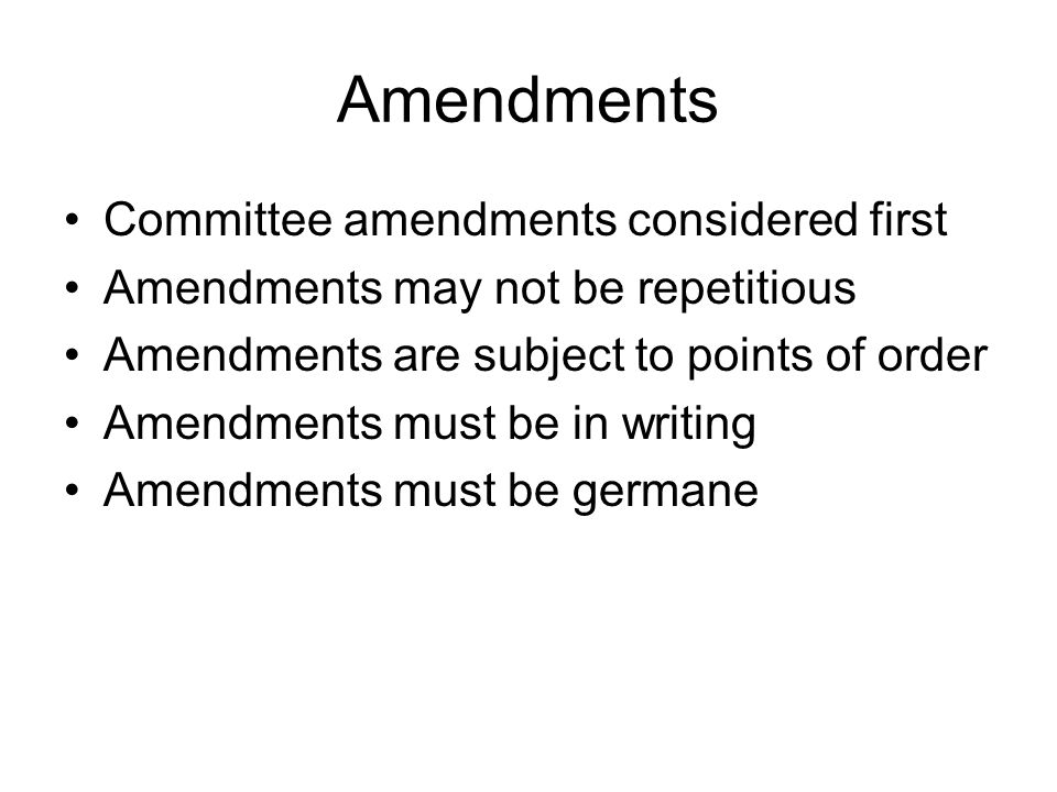 Amendments Committee amendments considered first Amendments may not be repetitious Amendments are subject to points of order Amendments must be in wri