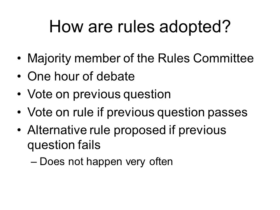 How are rules adopted? Majority member of the Rules Committee One hour of debate Vote on previous question Vote on rule if previous question passes Al