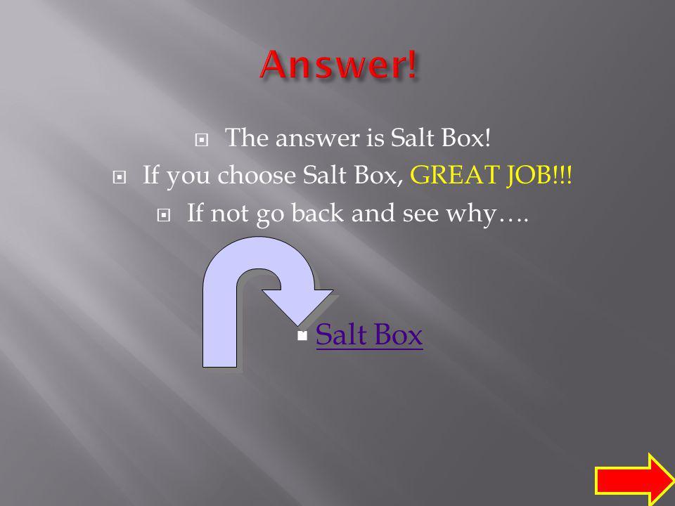 A.Salt Box Salt Box B. Garrison Garrison C. Southern Colonial Southern Colonial D.