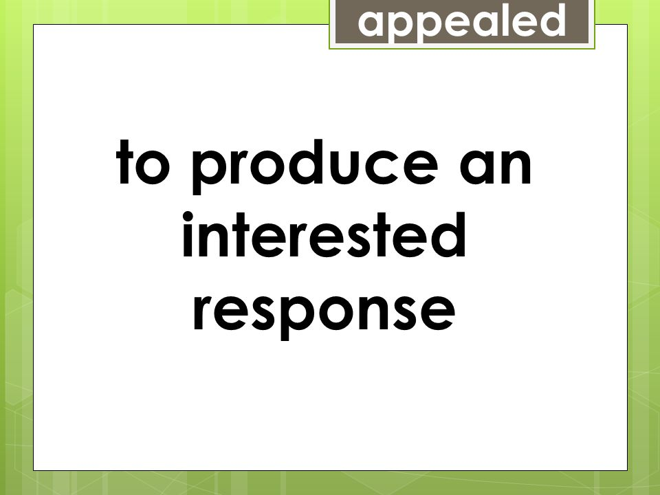 appealed to produce an interested response