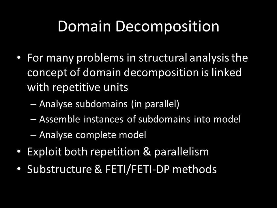 Domain Decomposition For many problems in structural analysis the concept of domain decomposition is linked with repetitive units – Analyse subdomains