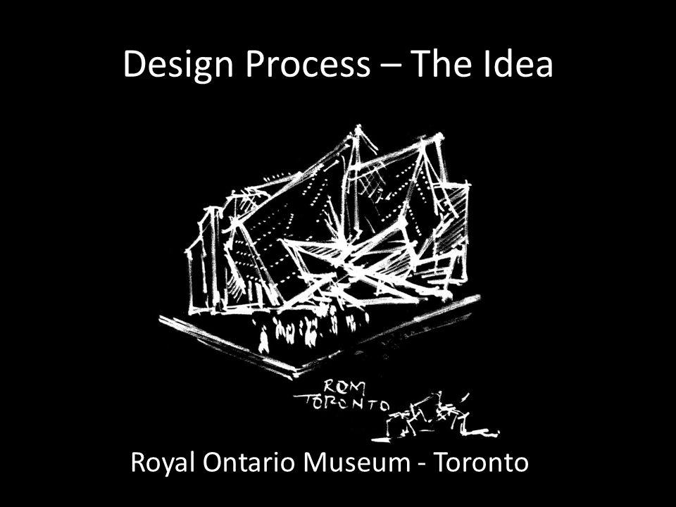 Design Process – The Idea Royal Ontario Museum - Toronto