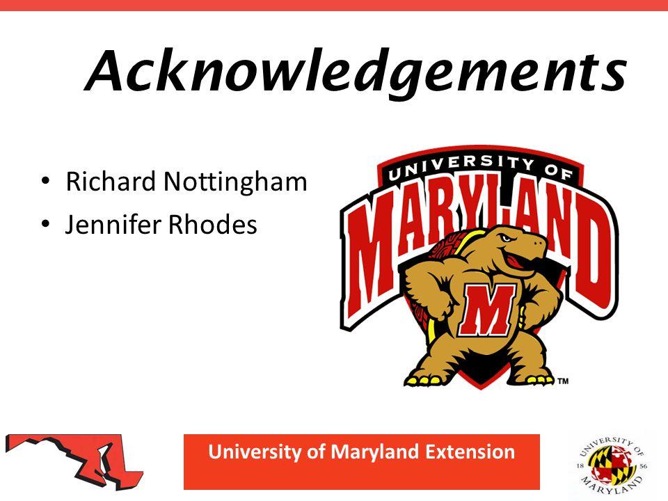 University of Maryland Extension Acknowledgements Richard Nottingham Jennifer Rhodes