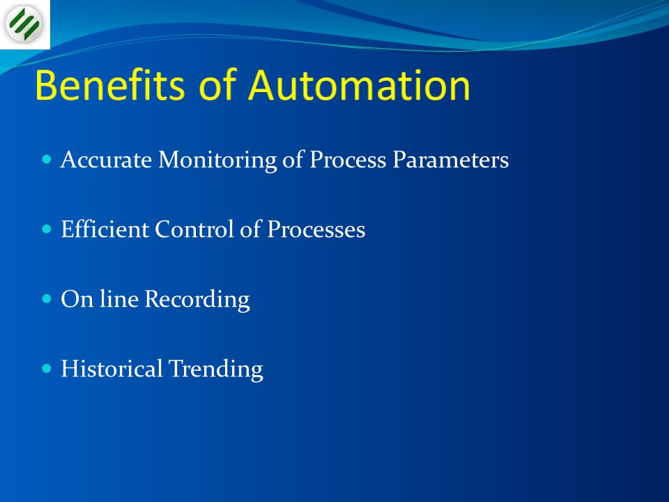Accurate Monitoring of Process Parameters Efficient Control of Processes On line Recording Historical Trending