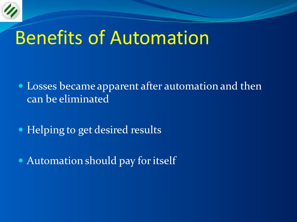 Losses became apparent after automation and then can be eliminated Helping to get desired results Automation should pay for itself