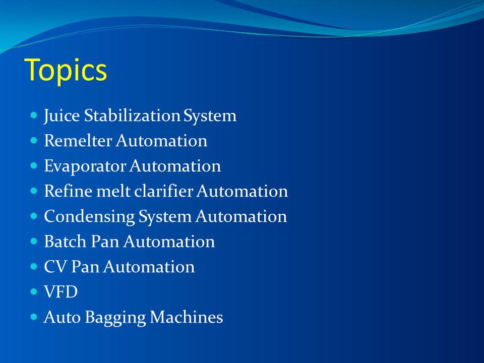 Juice Stabilization System Remelter Automation Evaporator Automation Refine melt clarifier Automation Condensing System Automation Batch Pan Automatio