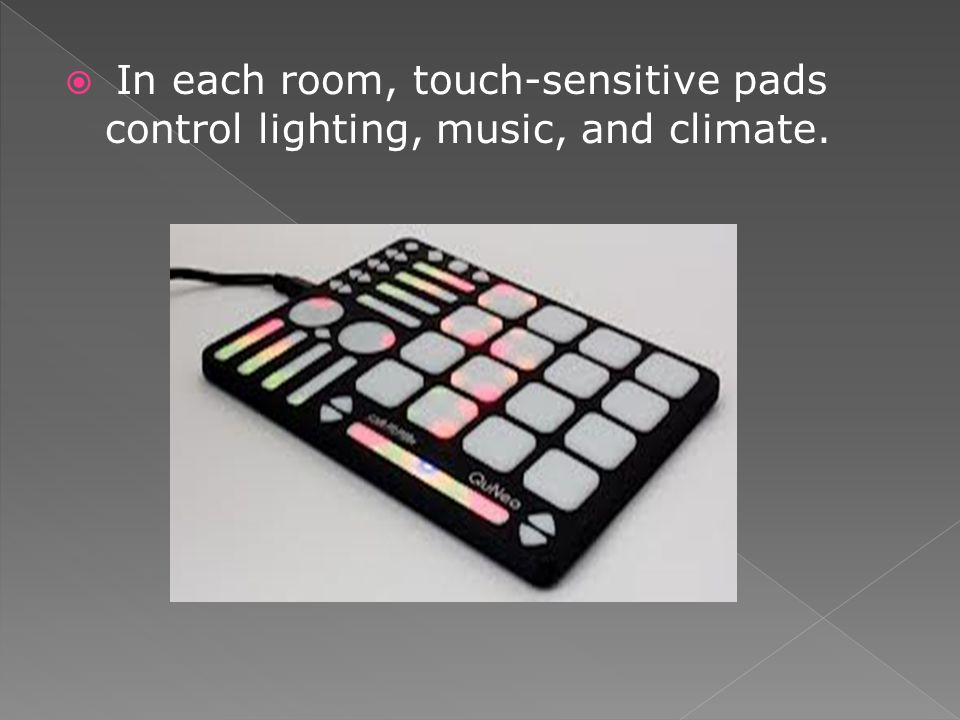 In each room, touch-sensitive pads control lighting, music, and climate.