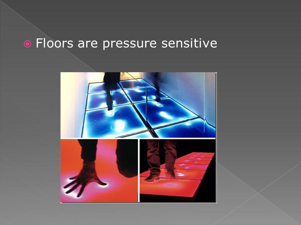 Floors are pressure sensitive