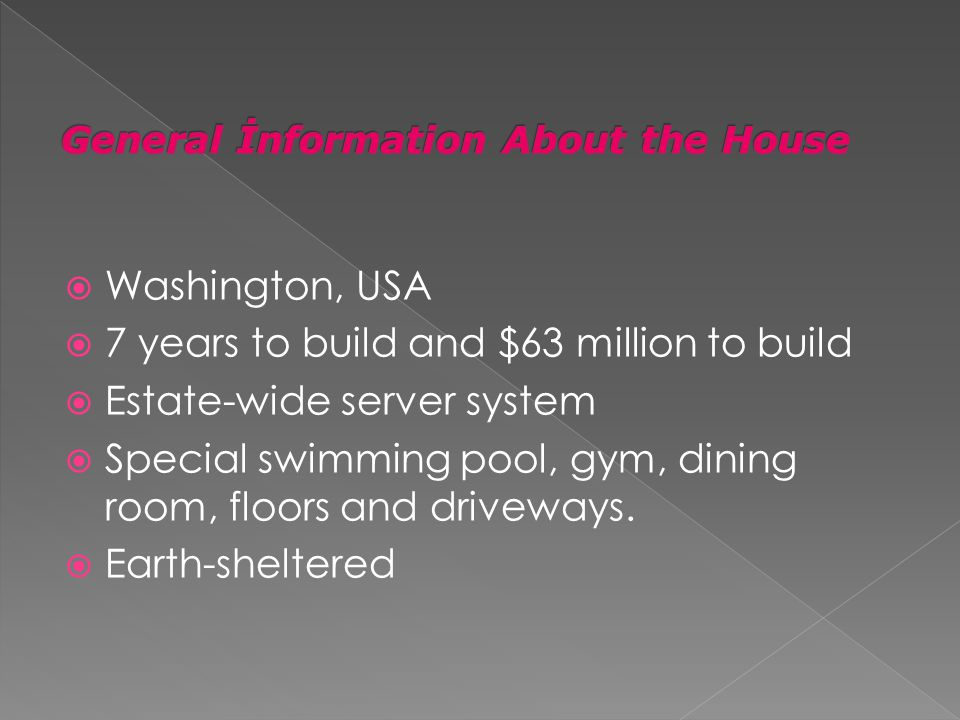 Washington, USA 7 years to build and $63 million to build Estate-wide server system Special swimming pool, gym, dining room, floors and driveways.