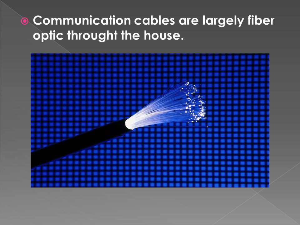Communication cables are largely fiber optic throught the house.