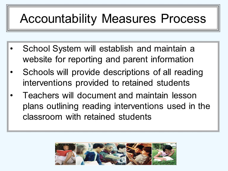 Accountability Measures Process School System will establish and maintain a website for reporting and parent information Schools will provide descript