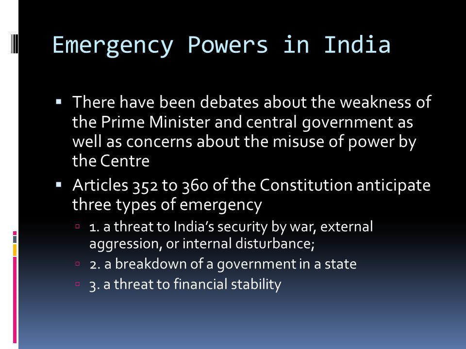 Emergency Powers in India There have been debates about the weakness of the Prime Minister and central government as well as concerns about the misuse