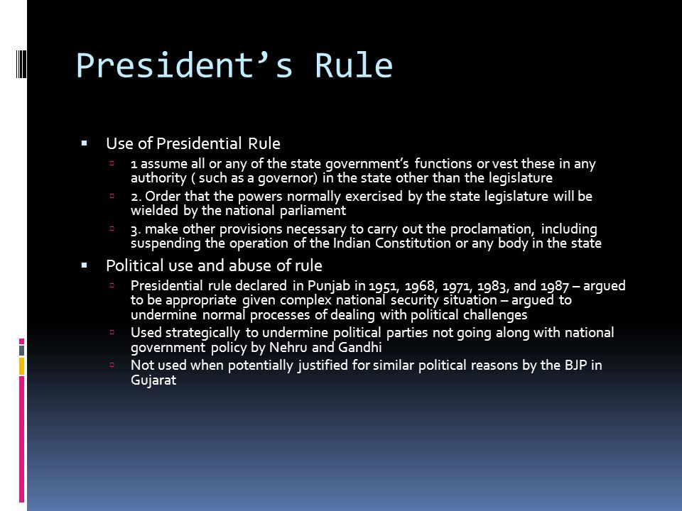 Presidents Rule Use of Presidential Rule 1 assume all or any of the state governments functions or vest these in any authority ( such as a governor) in the state other than the legislature 2.