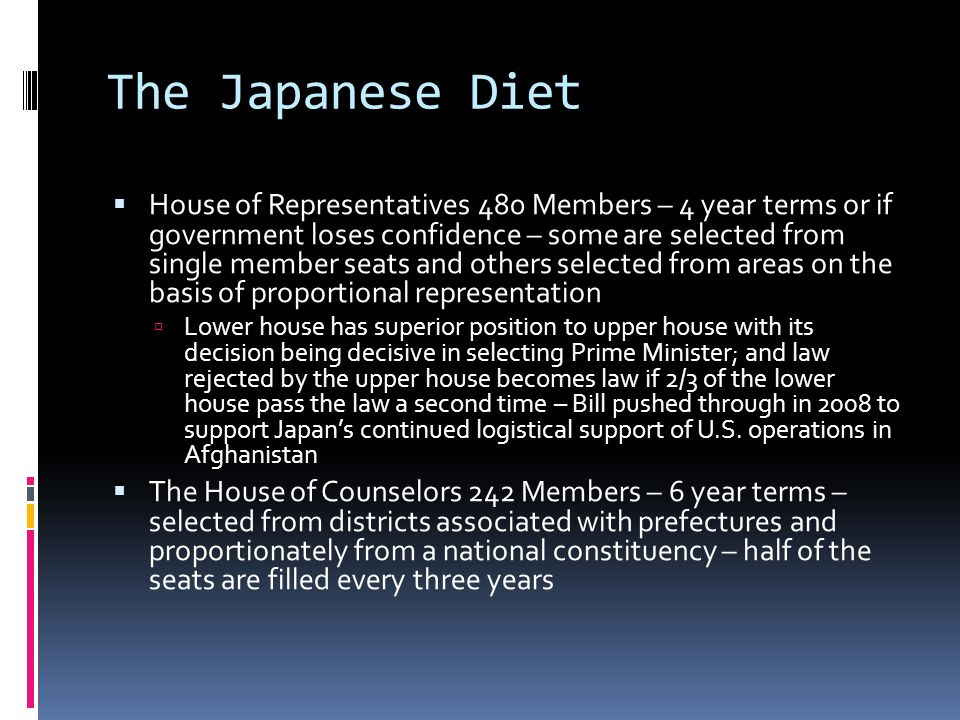 The Japanese Diet House of Representatives 480 Members – 4 year terms or if government loses confidence – some are selected from single member seats a