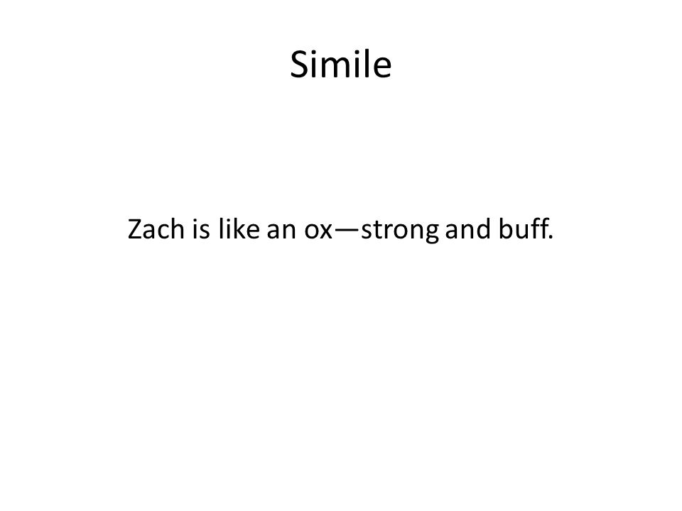 Simile Zach is like an oxstrong and buff.