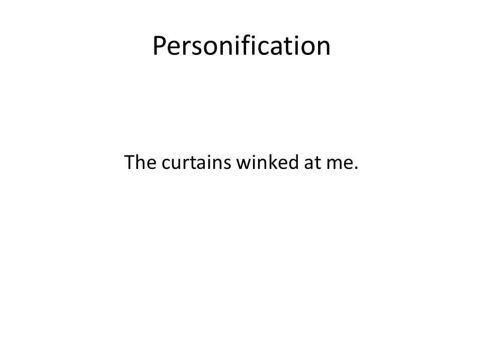 Personification The curtains winked at me.