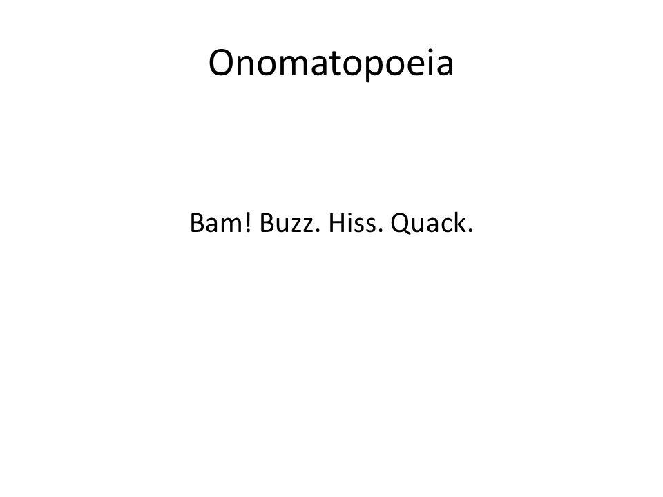 Onomatopoeia Bam! Buzz. Hiss. Quack.