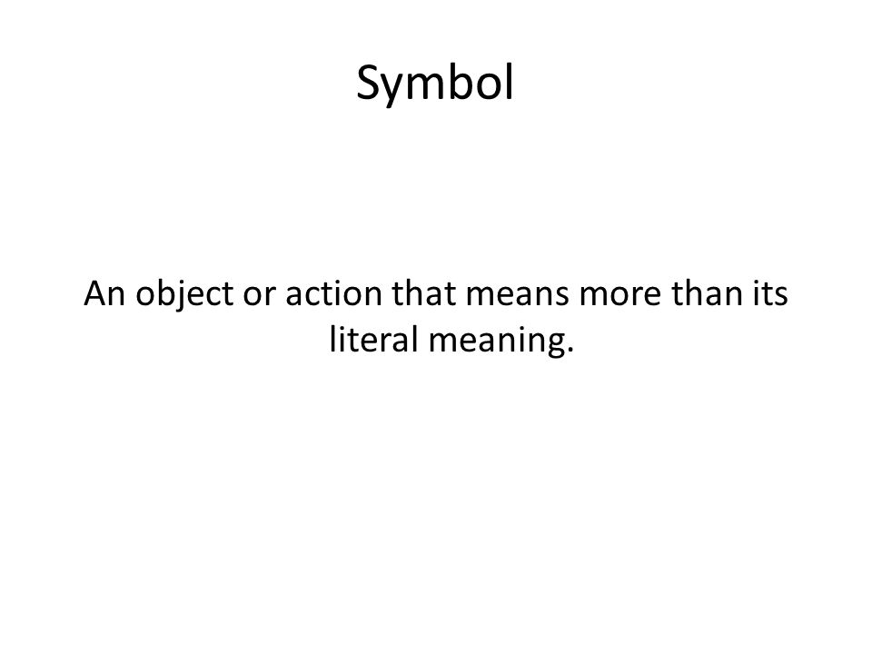 Symbol An object or action that means more than its literal meaning.
