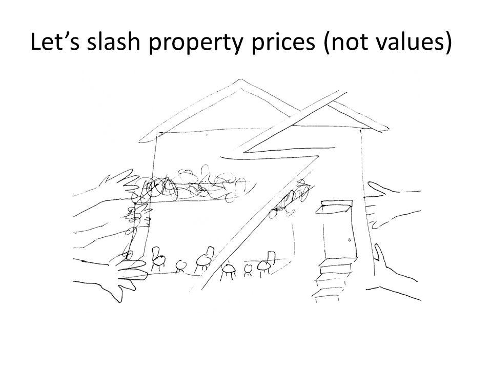 Lets slash property prices (not values)