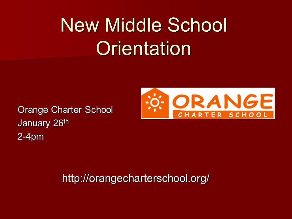 New Middle School Orientation Orange Charter School January 26 th 2-4pm http://orangecharterschool.org/ http://orangecharterschool.org/