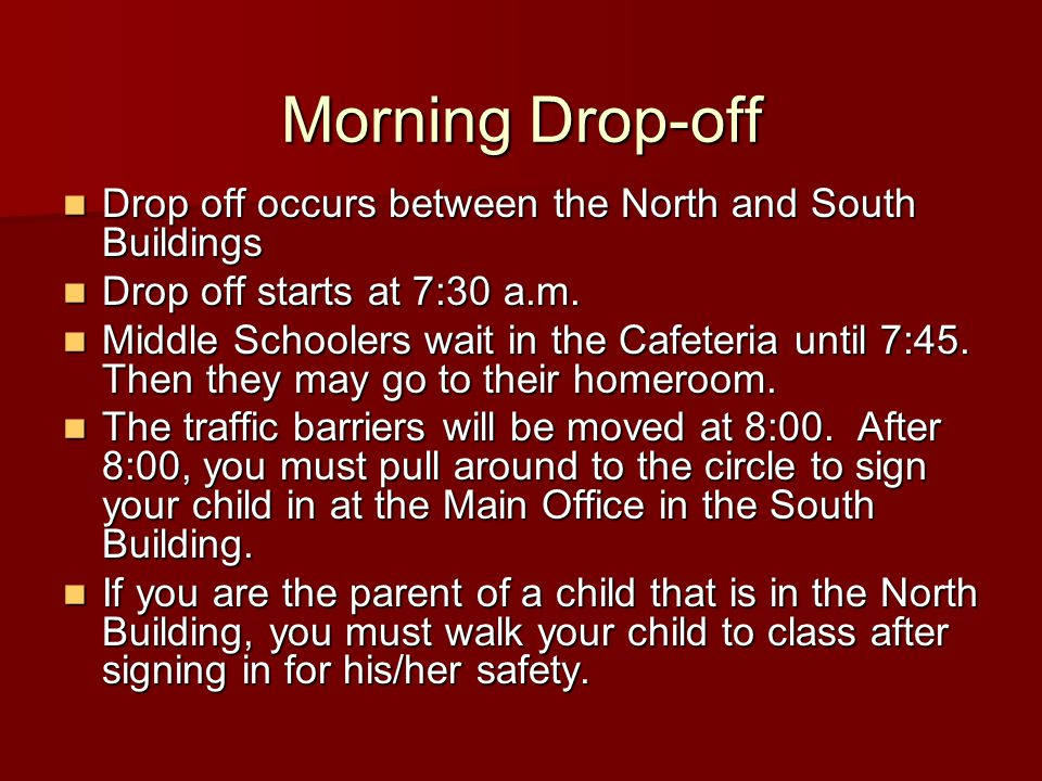 Morning Drop-off Drop off occurs between the North and South Buildings Drop off occurs between the North and South Buildings Drop off starts at 7:30 a.m.