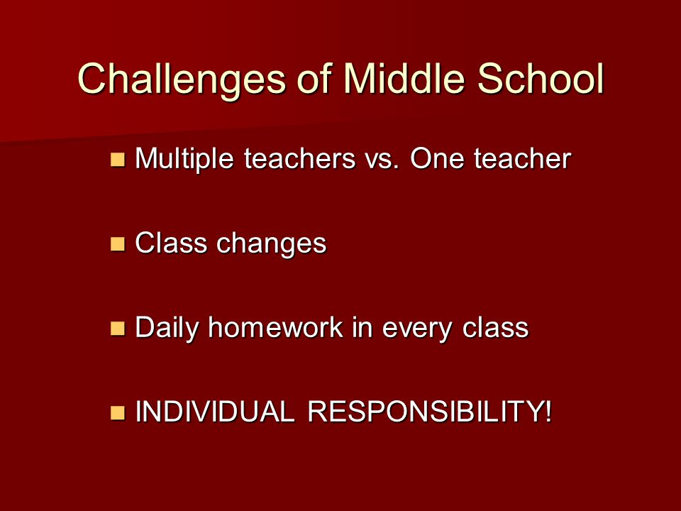 Challenges of Middle School Multiple teachers vs. One teacher Multiple teachers vs.