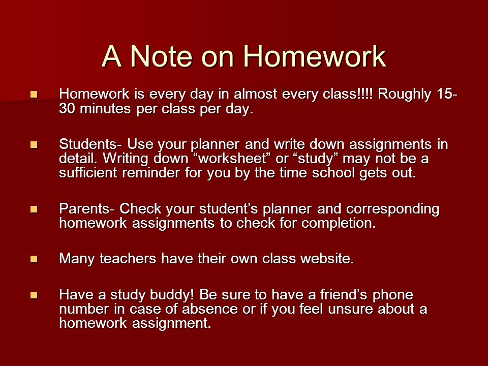 A Note on Homework Homework is every day in almost every class!!!.