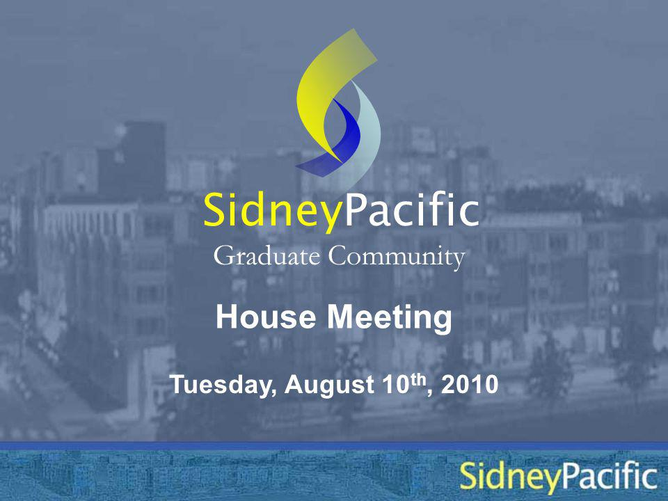 House Meeting Sidney Graduate Community Tuesday, August 10 th, 2010 Pacific