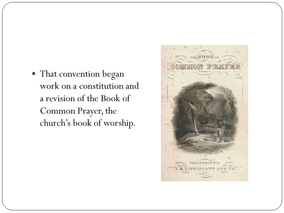 That convention began work on a constitution and a revision of the Book of Common Prayer, the churchs book of worship.