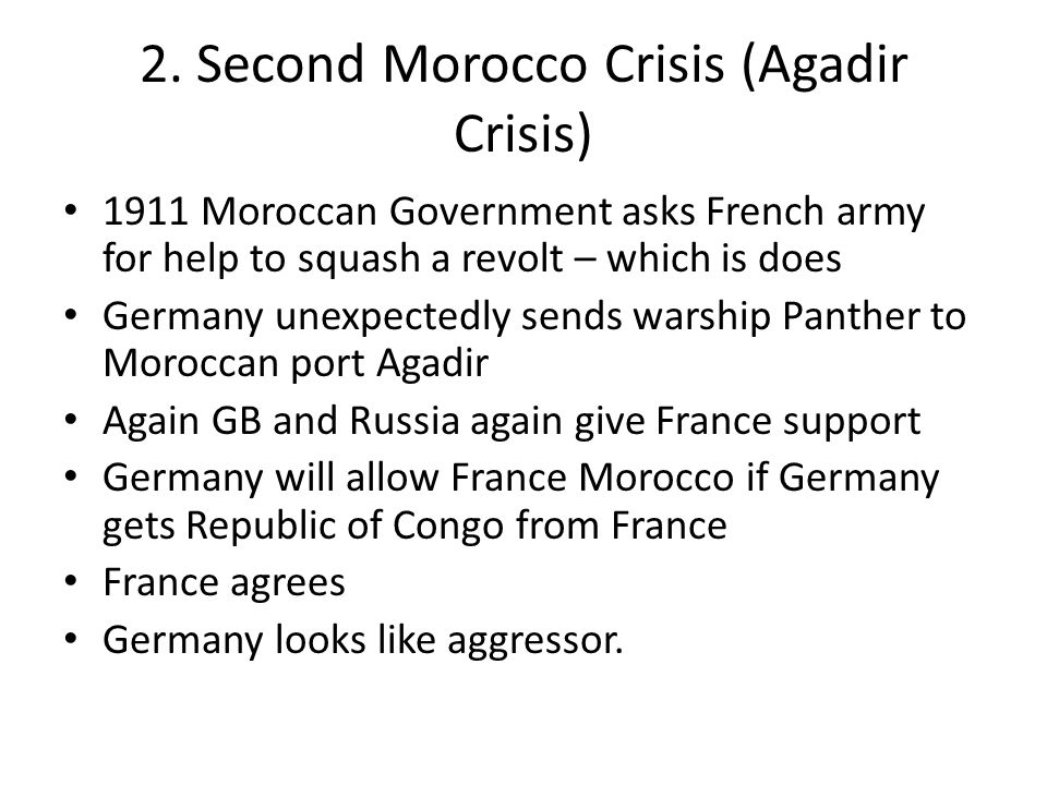 1. First Morocco Crisis (Tangier Crisis) Under Entente Cordiale Morocco given to France March 1905 KWII sails to Morocco and gives speech supporting M