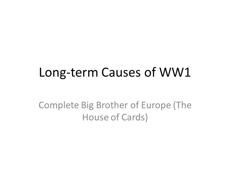Causes of WW1 MAINS Militarism Alliances Imperialism Nationalism Significant individuals Assassination Assassination of Franz FerdinandFranz Ferdinand