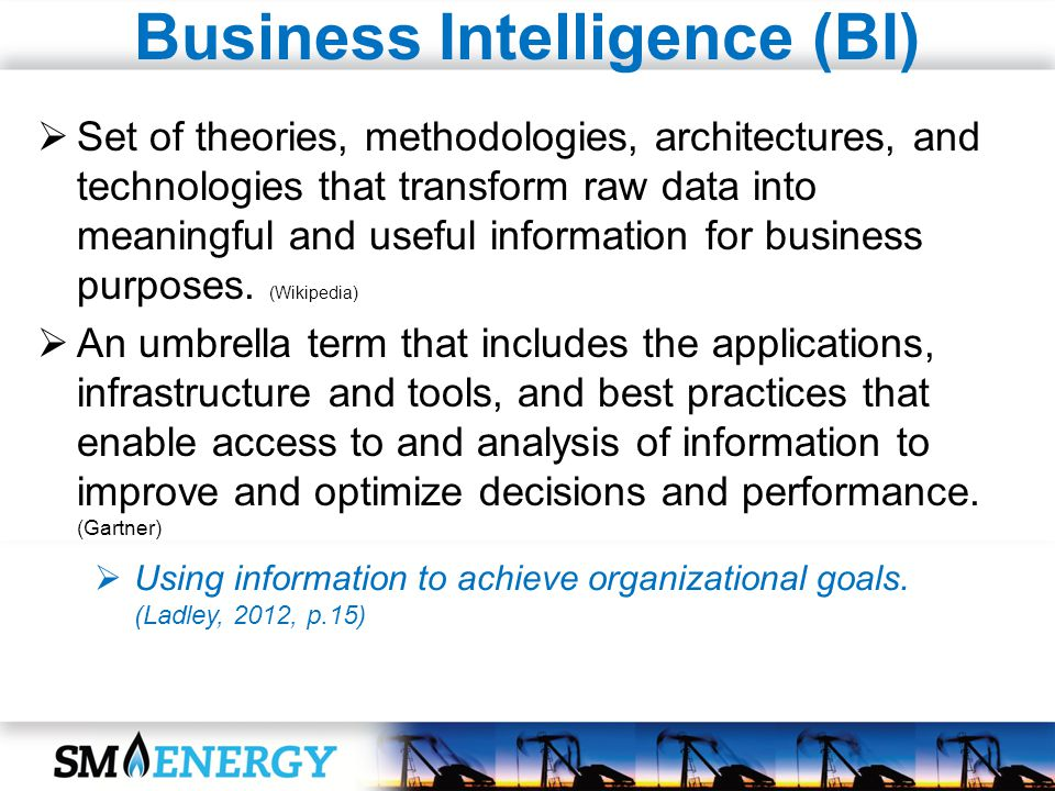 Business Intelligence (BI) Set of theories, methodologies, architectures, and technologies that transform raw data into meaningful and useful informat