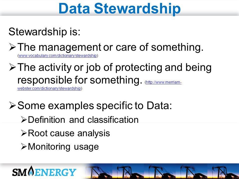 Data Stewardship Stewardship is: The management or care of something.