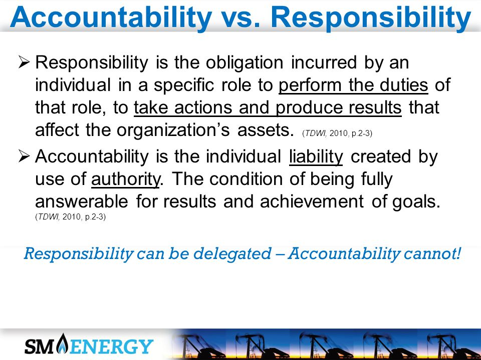Accountability vs. Responsibility Responsibility is the obligation incurred by an individual in a specific role to perform the duties of that role, to