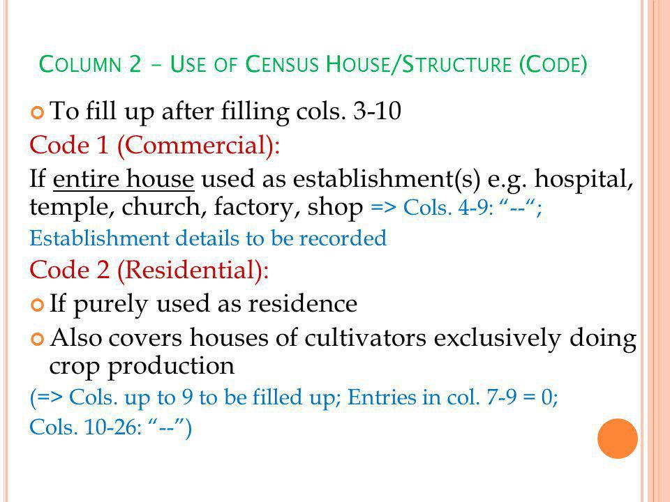 C OLUMN 2 – U SE OF C ENSUS H OUSE /S TRUCTURE (C ODE ) To fill up after filling cols.