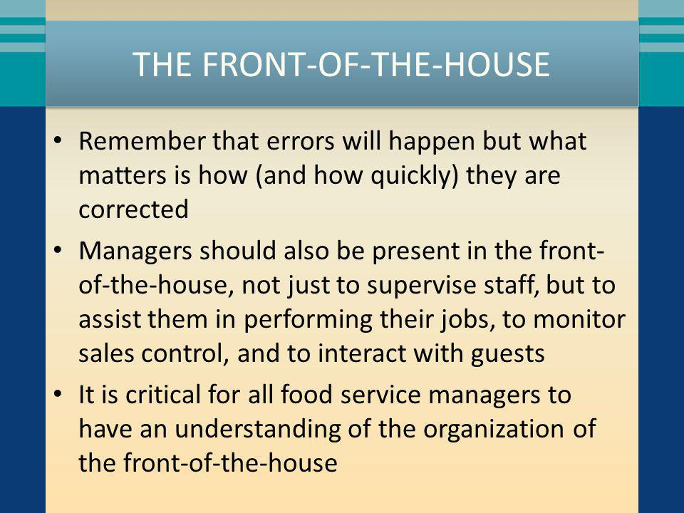 THE FRONT-OF-THE-HOUSE Remember that errors will happen but what matters is how (and how quickly) they are corrected Managers should also be present i