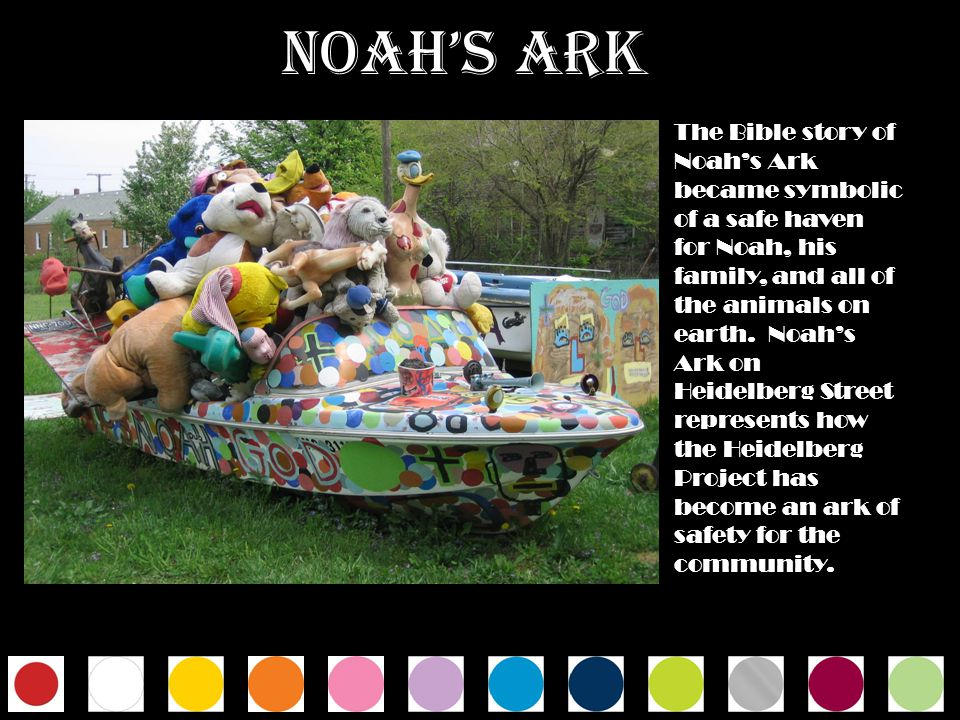 The Bible story of Noahs Ark became symbolic of a safe haven for Noah, his family, and all of the animals on earth. Noahs Ark on Heidelberg Street rep