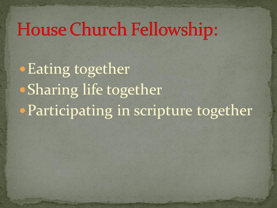 Eating together Sharing life together Participating in scripture together