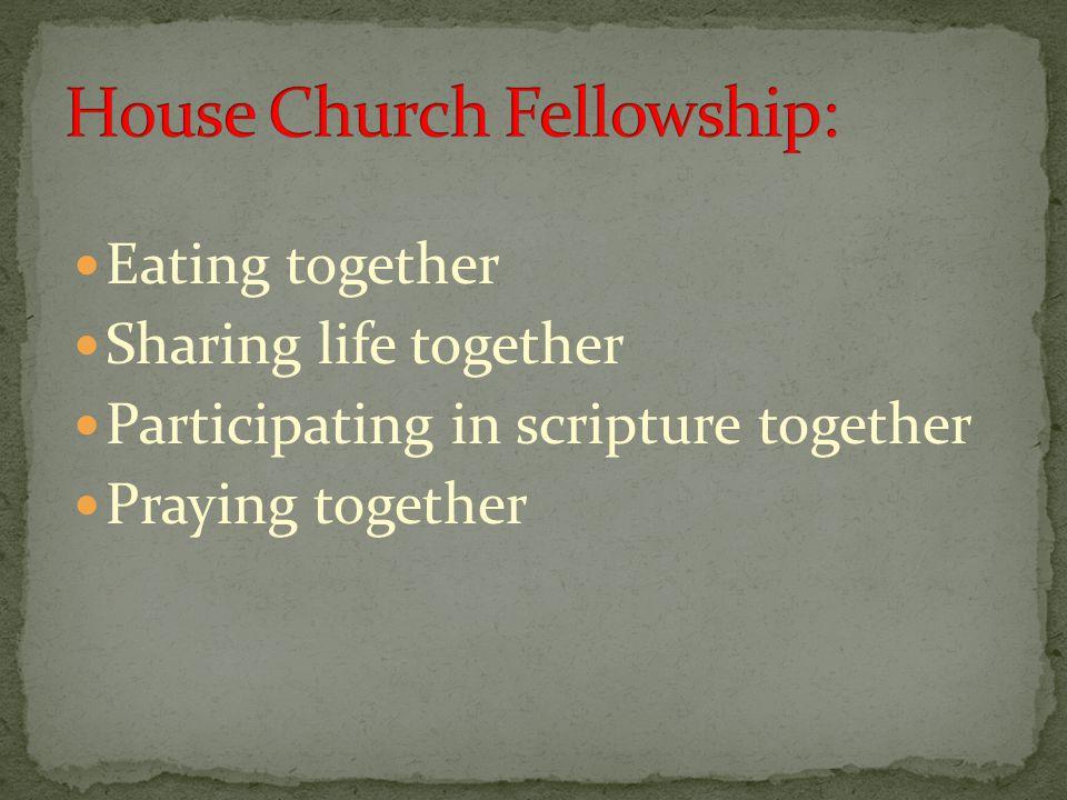 Eating together Sharing life together Participating in scripture together Praying together