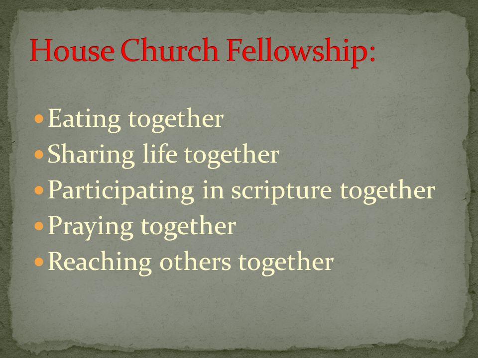 Eating together Sharing life together Participating in scripture together Praying together Reaching others together
