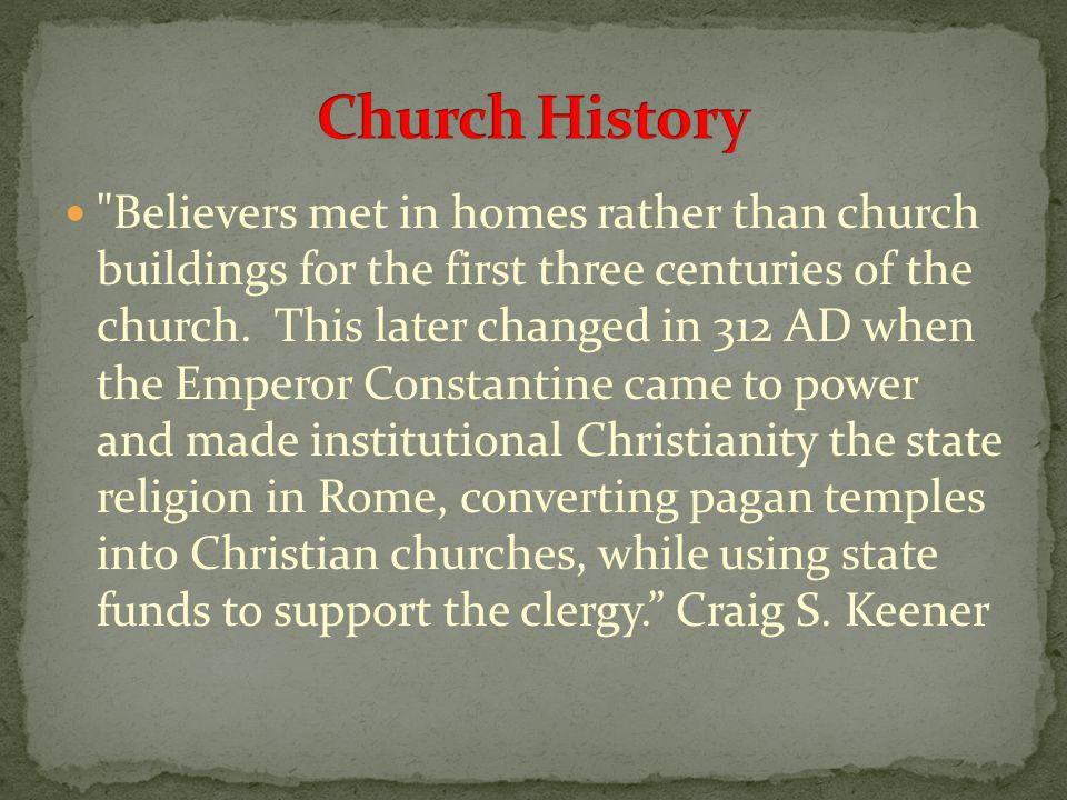 Believers met in homes rather than church buildings for the first three centuries of the church.