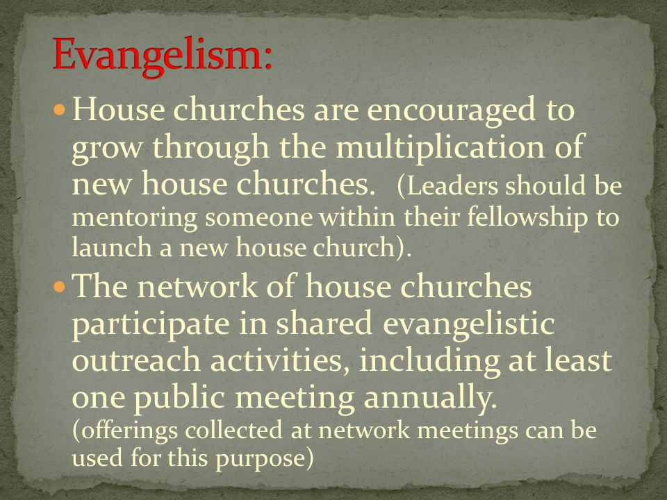 House churches are encouraged to grow through the multiplication of new house churches.